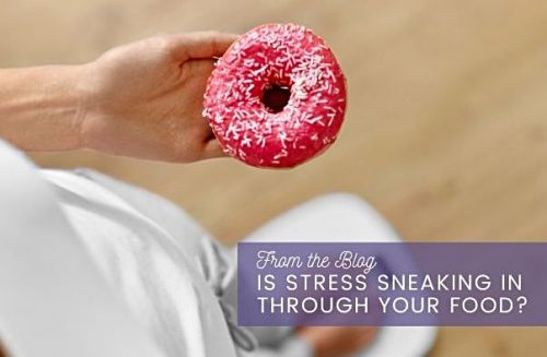 Is stress sneaking in through your food?